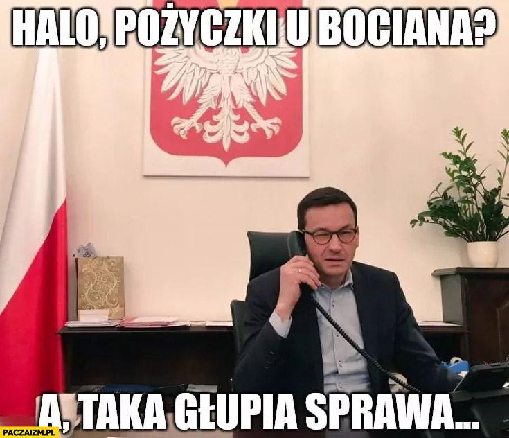 Morawiecki dzwoni halo pożyczki u bociana? A taka głupia sprawa