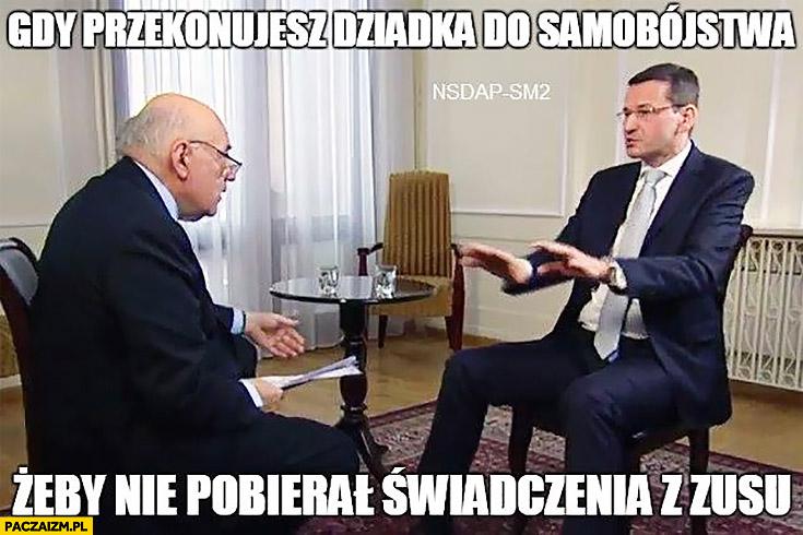 Morawiecki gdy przekonujesz dziadka do samobójstwa, żeby nie pobierał świadczenia z ZUSu