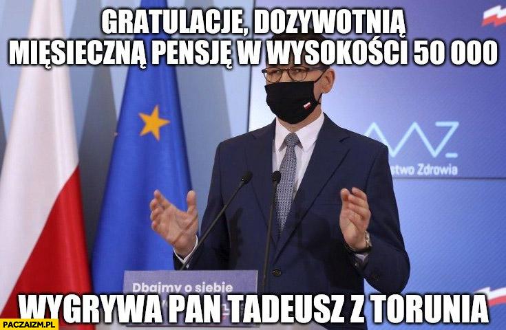 Morawiecki gratuluje dożywotnia miesięczną pensję w wysokości 50 tysięcy wygrywa pan Tadeusz z Torunia Rydzyk
