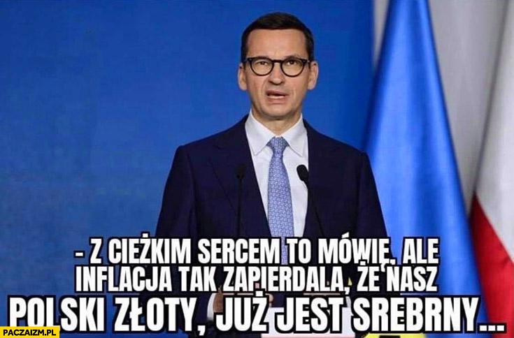 Morawiecki inflacja tak zapierdziela, że nasz polski złoty już jest srebrny