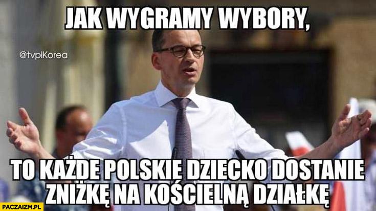 Morawiecki jak wygramy wybory to każde polskie dziecko dostanie zniżkę na kościelną działkę