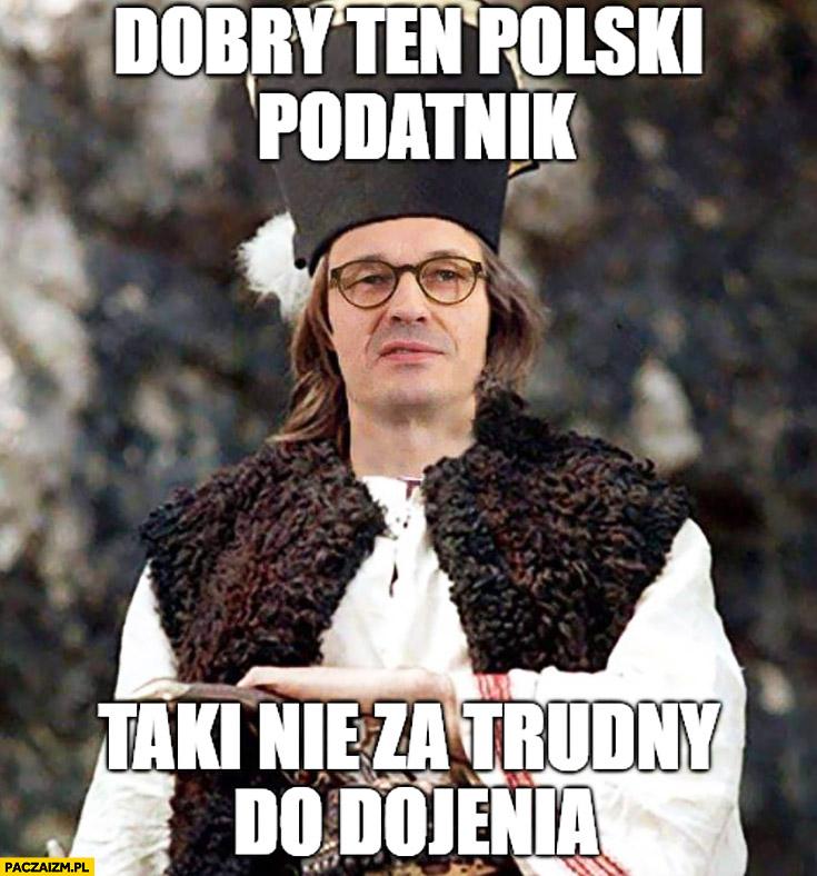 Morawiecki Janosik dobry ten polski podatnik taki nie za trudny do dojenia