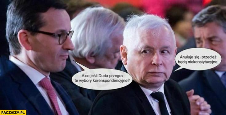 Morawiecki Kaczyński a co jak Duda przegra te wybory korespondencyjne? Anuluje się przecież będą niekonstytucyjne