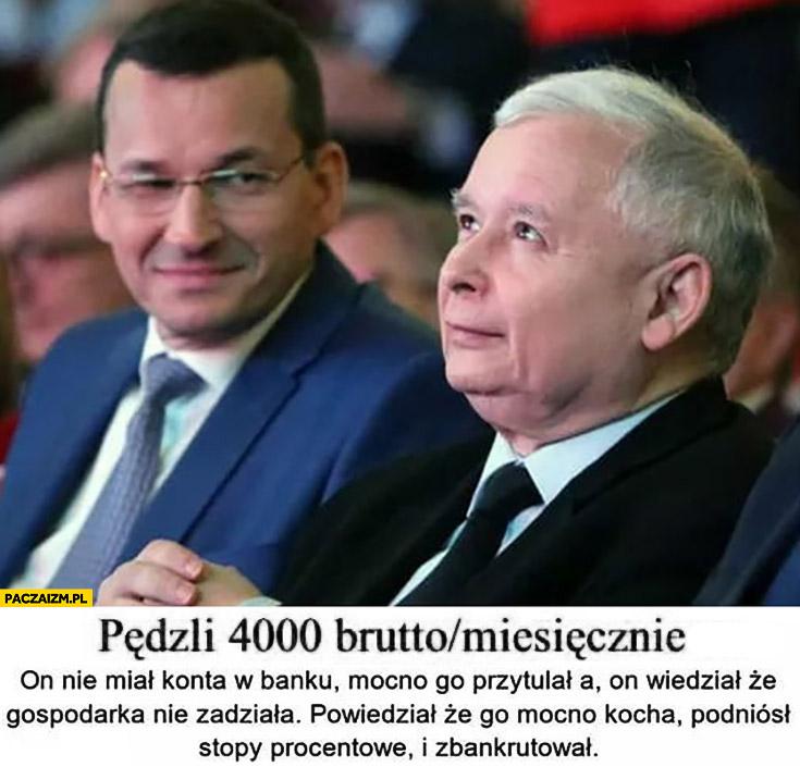Morawiecki Kaczyński pędzili 4000 brutto miesięcznie, on nie miał konta w banku powiedział, że mocno go kocha podniósł stopy procentowe i zbankrutował