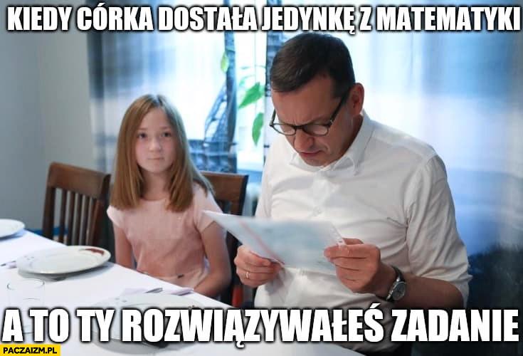 Morawiecki kiedy córka dostała jedynkę z matematyki a to Ty rozwiązywałeś zadanie