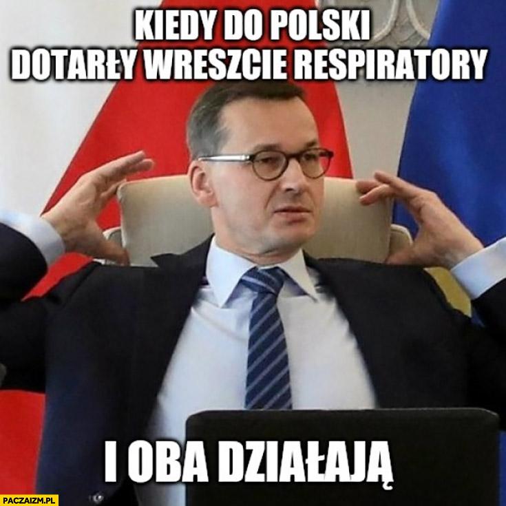 Morawiecki kiedy do polski dotarły wreszcie respiratory i oba działają