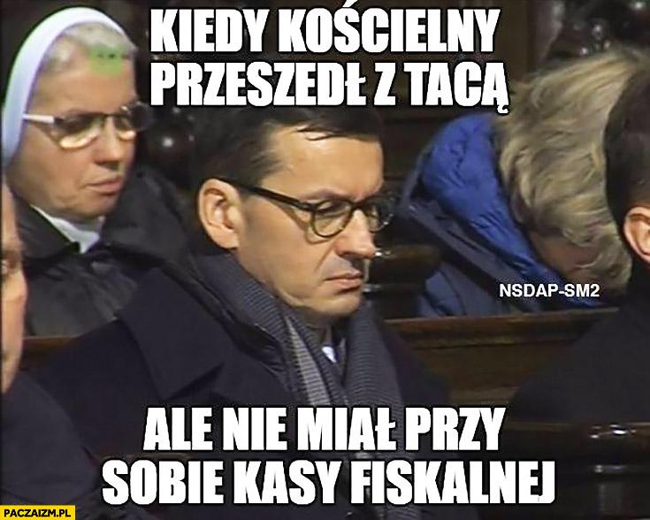 Morawiecki kiedy kościelny przeszedł z tacą ale nie miał przy sobie kasy fiskalnej