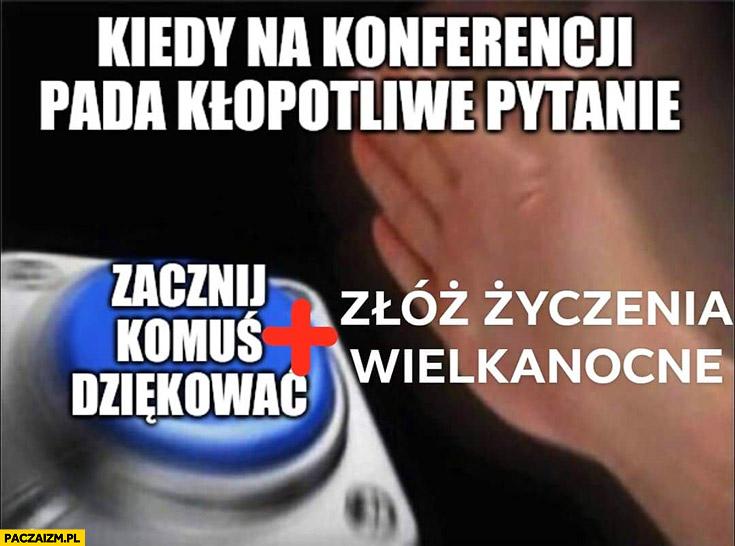 Morawiecki kiedy na konferencji pada kłopotliwe pytanie zacznij komuś dziękować, złóż życzenia wielkanocne przycisk