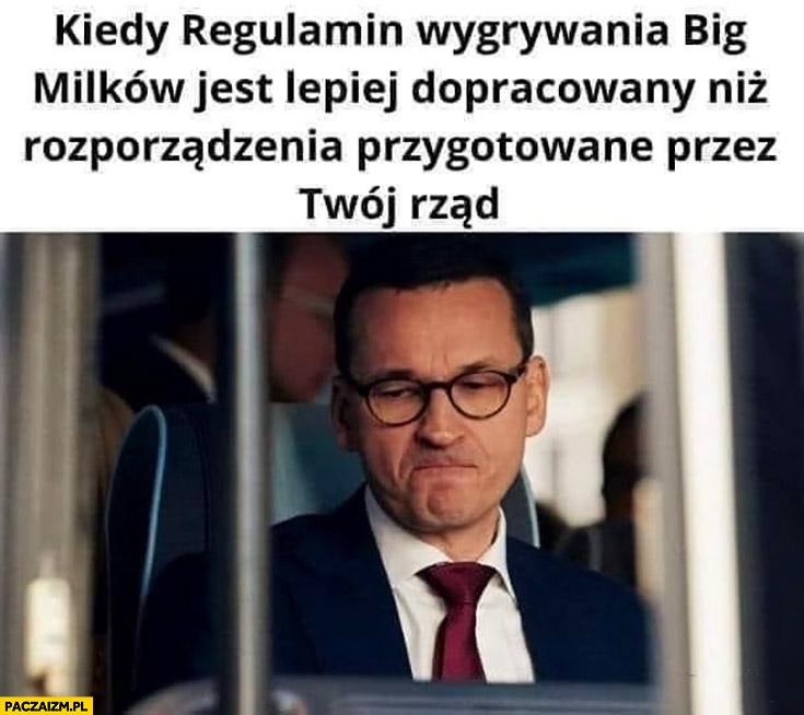 Morawiecki kiedy regulamin wygrywania big milków jest lepiej dopracowany niż rozporządzenia przygotowane przez Twój rząd