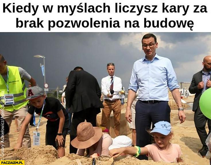 Morawiecki kiedy w myślach liczysz kary za brak pozwolenia na budowę zamki z piasku na plaży