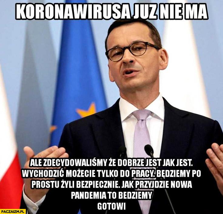 Morawiecki koronawirusa już nie ma ale zdecydowaliśmy, że dobrze jest jak jest, jak przyjdzie nowa pandemia to będziemy gotowi