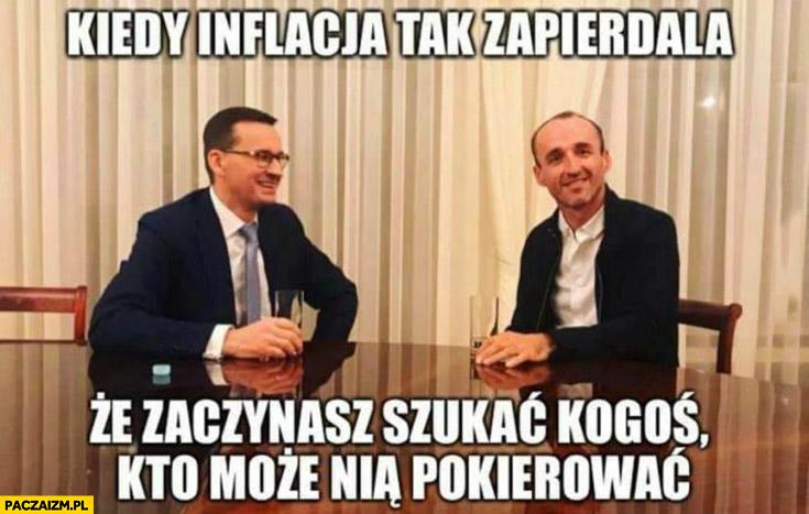 Morawiecki Kubica kiedy inflacja tak zapierdziela, że zaczynasz szukać kogoś kto może nią pokierować