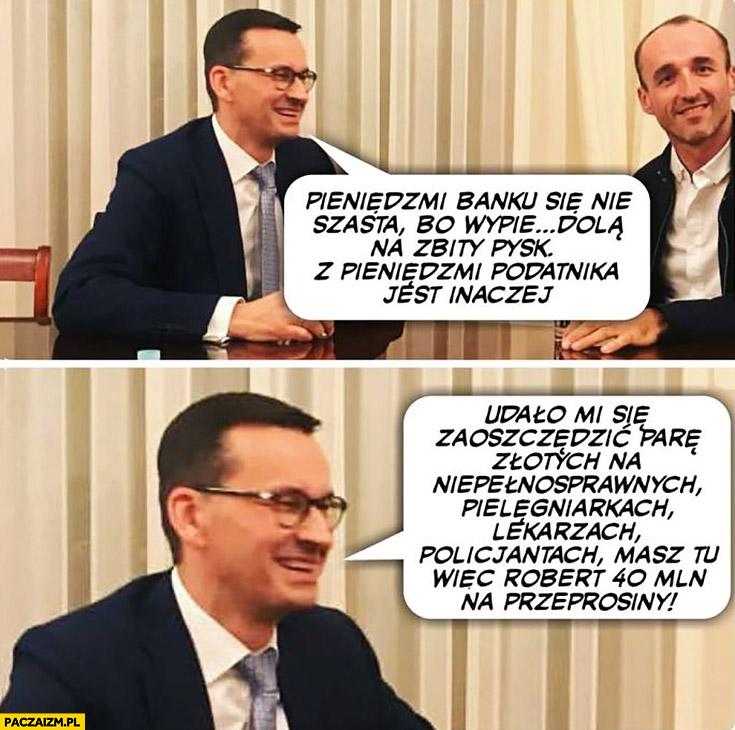 Morawiecki Kubica pieniędzmi banku się nie szasta, z pieniędzmi podatnika jest inaczej 40 mln zł dla Roberta na przeprosiny