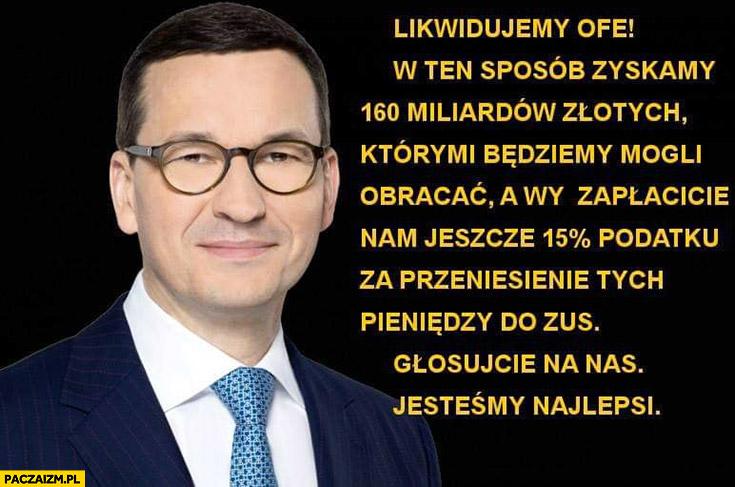 Morawiecki likwidujemy OFE zapłacicie nam 15% procent podatku za przeniesienie pieniędzy do ZUS głosujcie na nas jesteśmy najlepsi