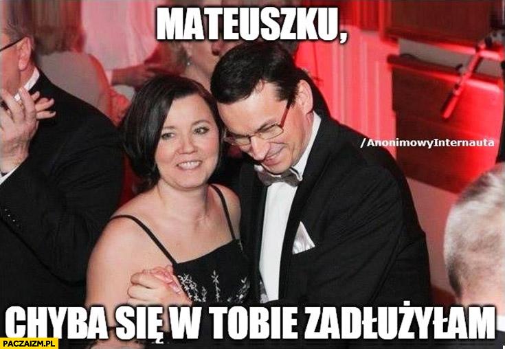 Morawiecki Mateuszku chyba się w Tobie zadłużyłam anonimowy internauta