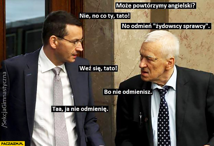 Morawiecki może powtórzymy angielski? Odmień Żydowscy sprawcy, weź się tato, bo nie odmienisz, ta ja nie odmienię