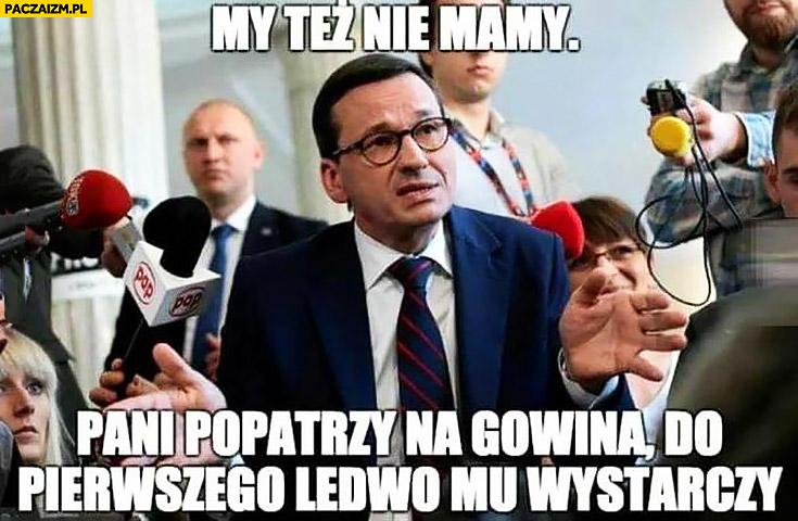 Morawiecki my też nie mamy, pani popatrzy na Gowina, do pierwszego ledwo mu starcza