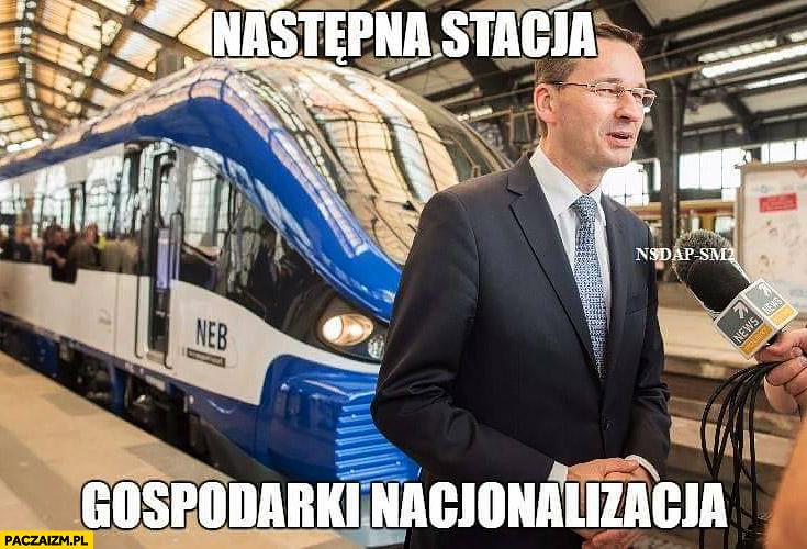 Morawiecki następna stacja gospodarki nacjonalizacja