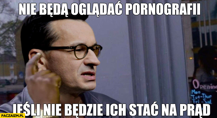 Morawiecki nie będą oglądać pornografii jeśli nie będzie ich stać na prąd