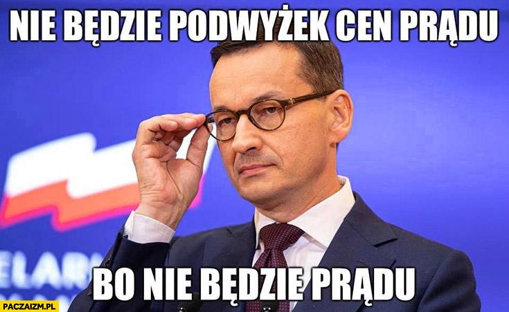 Morawiecki nie będzie podwyżek cen prądu bo nie będzie prądu