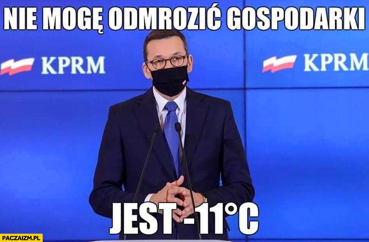 Morawiecki nie mogę odmrozić gospodarki jest minus -11 stopni