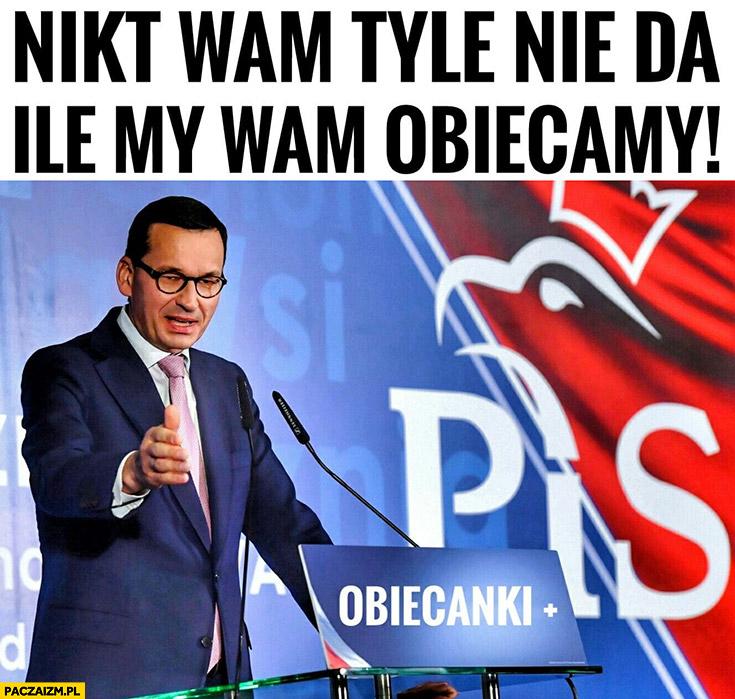 Morawiecki nikt wam tyle nie da ile my wam obiecamy obiecanki plus