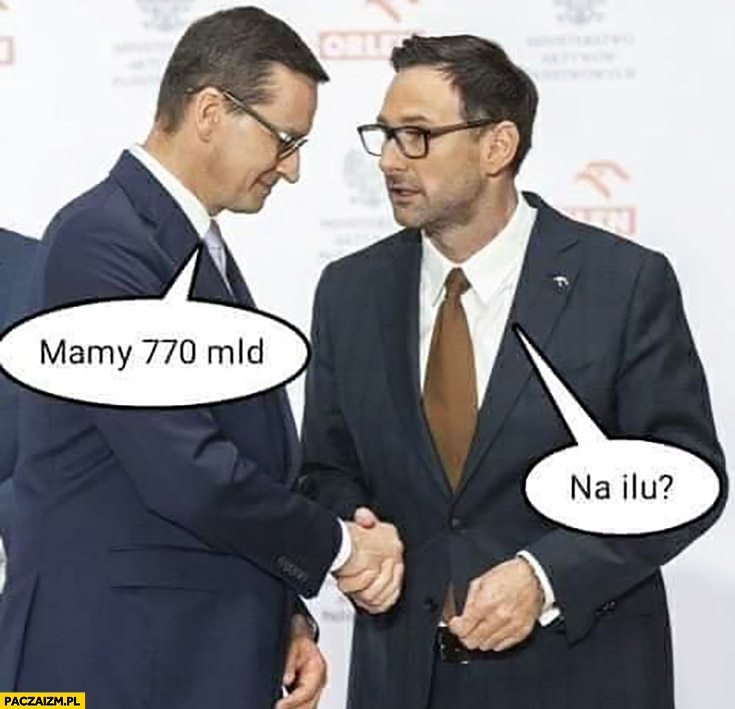 Morawiecki Obajtek mamy 770 miliardów, na ilu?