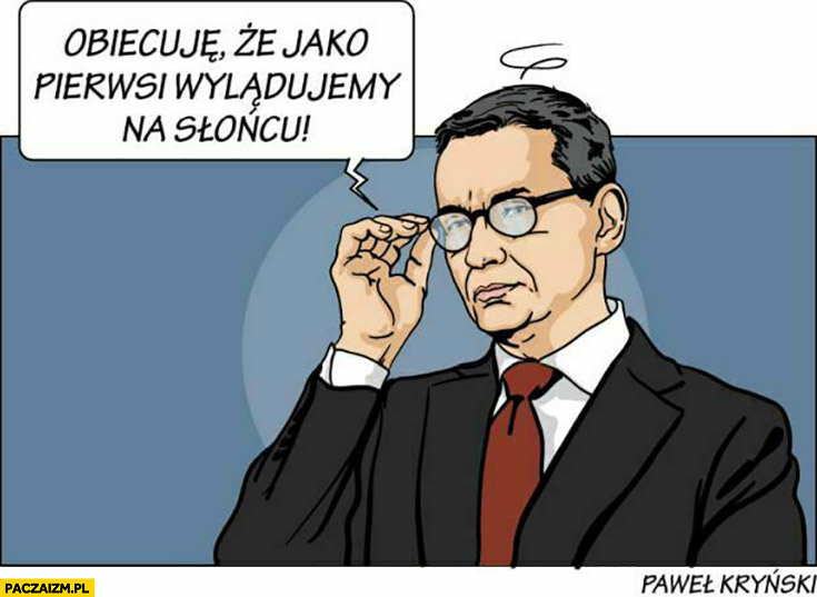 Morawiecki obiecuję, że jako pierwsi wylądujemy na Słońcu Kryński