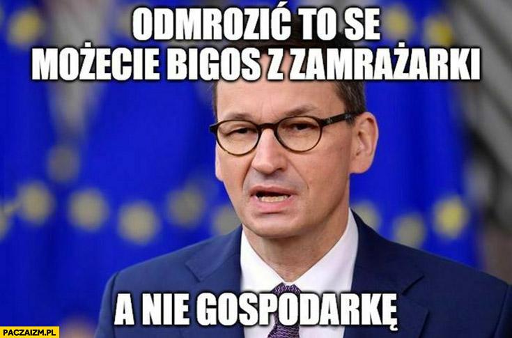 Morawiecki odmrozić to se możecie bigos z zamrażarki a nie gospodarkę