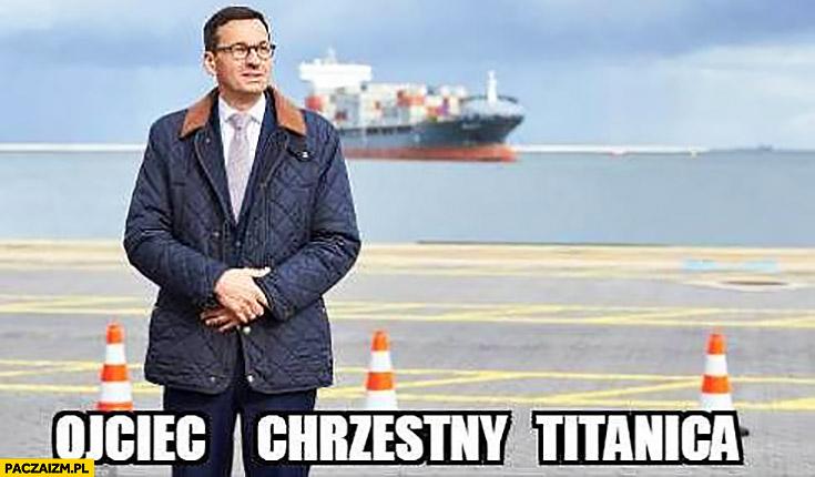 Morawiecki ojciec chrzestny Titanica