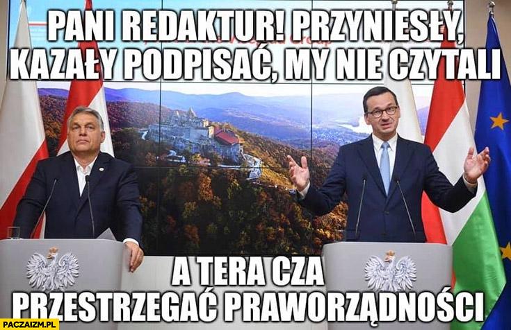 Morawiecki pani redaktor przynieśli, kazali podpisać, myśmy nie czytali a teraz trzeba przestrzegać praworządności