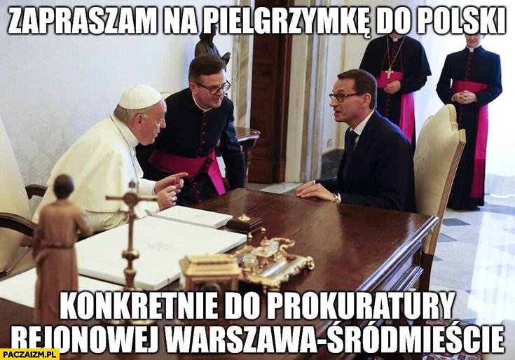 Morawiecki papież Franciszek zapraszam na pielgrzymkę do Polski do prokuratury rejonowej Warszawa-Śródmieście