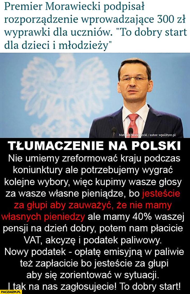 Morawiecki podpisał 300zł na wyprawkę dla dzieci tłumaczenie na polski: nie mamy własnych pieniędzy, kupimy wasze głosy za wasze własne pieniądze PiS