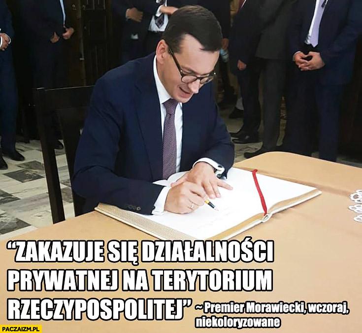 Morawiecki podpisuje dokument zakazuje się działalności prywatnej na terytorium rzeczypospolitej