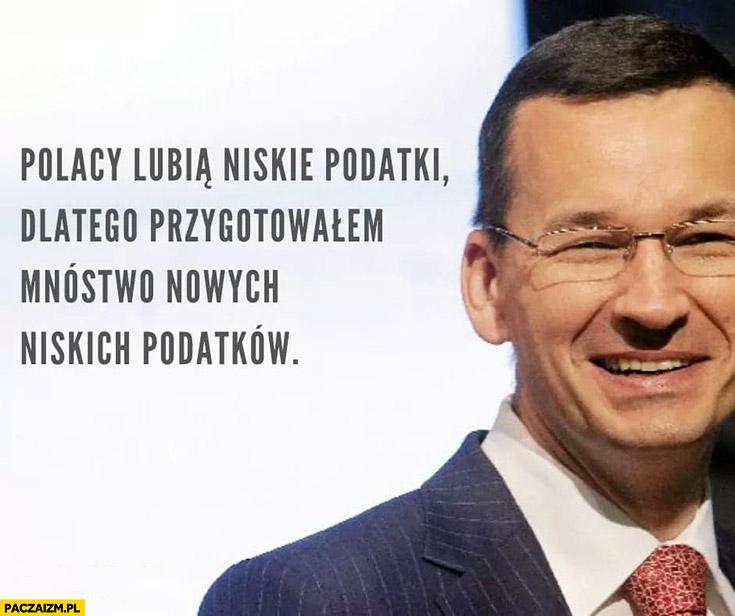 Morawiecki Polacy lubią niskie podatki dlatego przygotowałem mnóstwo nowych niskich podatków