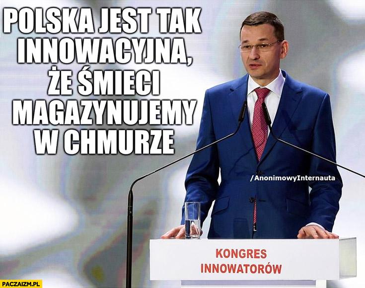 Morawiecki Polska jest tak innowacyjna, że śmieci magazynujemy w chmurze kongres innowatorów Anonimowy internauta