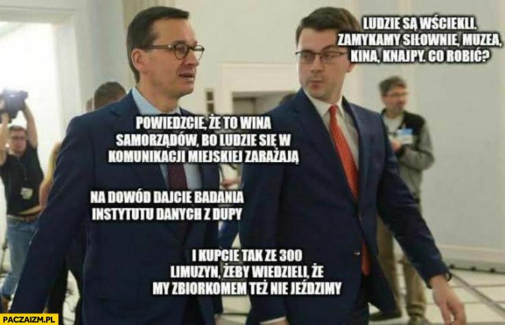 Morawiecki powiedzcie, że zakażenia to wina samorządów, komunikacji miejskiej i kupcie 300 limuzyn żeby wiedzieli, że nią nie jeździmy