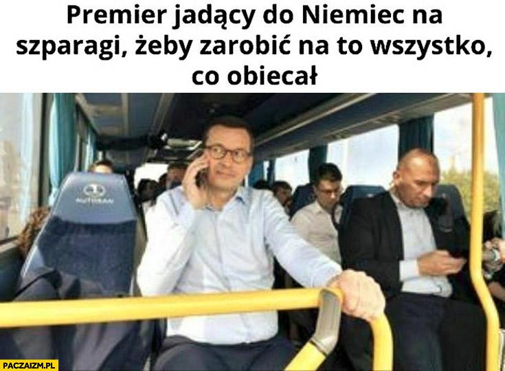 Morawiecki premier jadący do Niemiec na szparagi żeby zarobić na to wszystko co obiecał