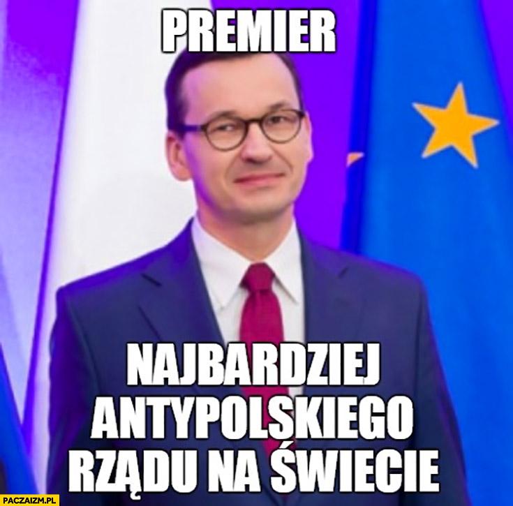 Morawiecki premier najbardziej antypolskiego rządu na świecie