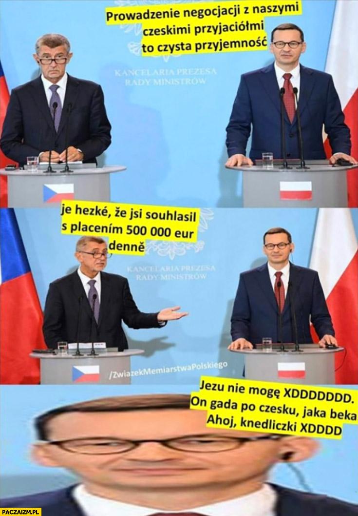 Morawiecki prowadzenie negocjacji z naszymi Czeskimi przyjaciółmi to czysta przyjemność nie mogę on gada po Czesku jaka beka ahoj knedliczki