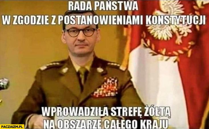 Morawiecki rada państwa w zgodzie z postanowieniami konstytucji wprowadziła strefę żółtą na obszarze całego kraju Jaruzelski