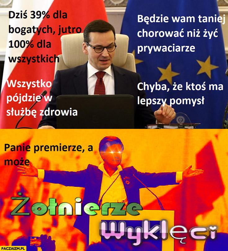 Morawiecki Szydło podnosi podatki, chyba że ktoś ma lepszy pomysł? Panie premierze, a może żołnierze wyklęci?