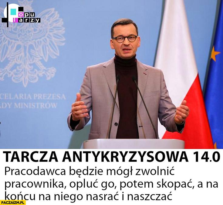 Morawiecki tarcza antykryzysowa 14: pracodawca będzie mógł zwolnic pracownika, opluć go, potem skopać, a na końcu na niego nasrać