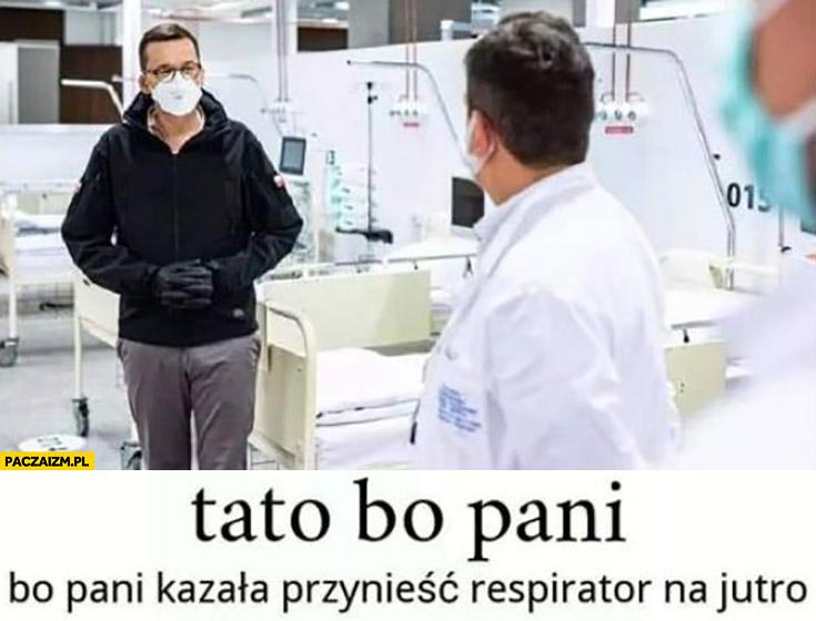 Morawiecki tato bo pani kazała przynieść respirator na jutro
