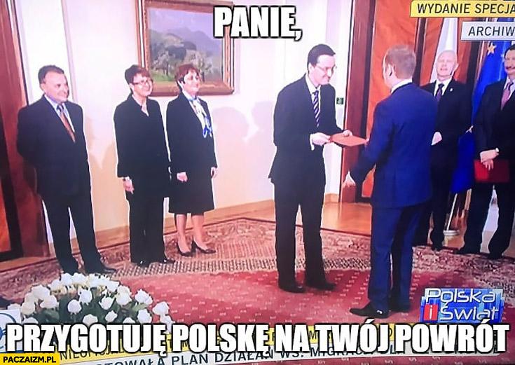 Morawiecki Tusk panie przygotuję Polskę na Twój powrót