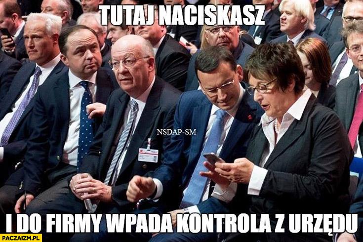 Morawiecki: tutaj naciskasz i do firmy wpada kontrola z urzędu