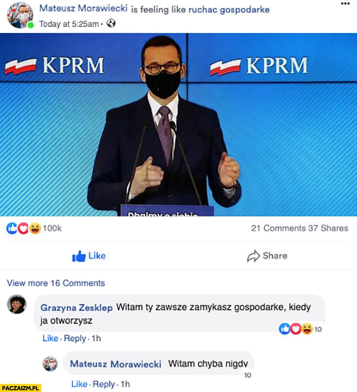 Morawiecki Ty zawsze zamykasz gospodarkę kiedy ją otworzysz? Witam chyba nigdy
