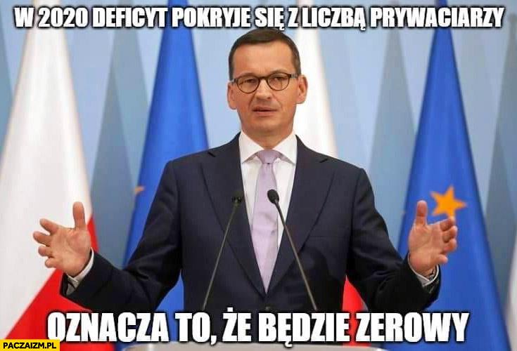 Morawiecki w 2020 deficyt pokryje się z liczba prywaciarzy, oznacza to że będzie zerowy