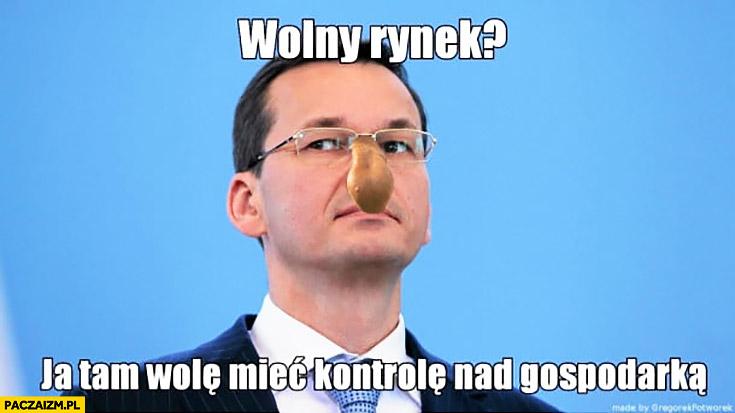 Morawiecki wolny rynek? Ja tam wolę mieć kontrolę nad gospodarką z nosem nosacz