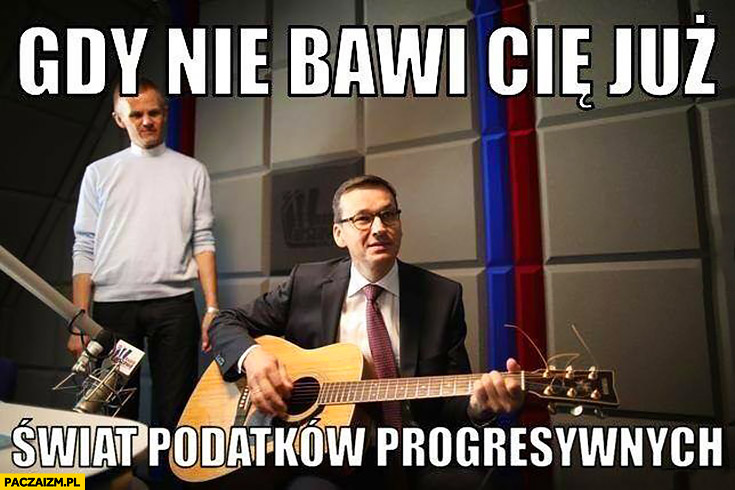 Morawiecki z gitarą gdy nie bawi Cię już świat podatków progresywnych sings śpiewa